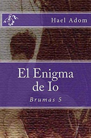 El Enigma de Io (Brumas nº 5)  by  Hael Adom