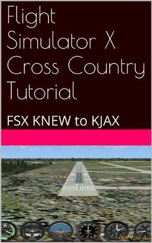 Flight Simulator X Cross Country Tutorial: FSX KNEW to KJAX  by  Joseph Guccione