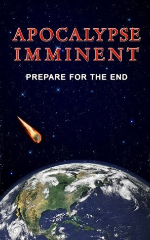 APOCALPYSE IMMINENT: Prepare For the End  by  Patrick Doucette