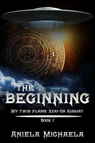 The Beginning (My Twin Flame Xzai-On Kumjat Book 1) Aniela Michaela