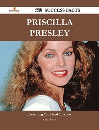 Priscilla Presley 120 Success Facts - Everything You Need to Know about Priscilla Presley  by  Chris Dotson
