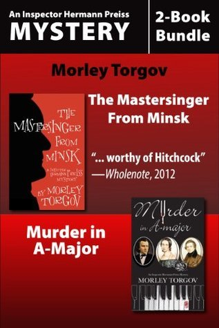 Inspector Hermann Preiss Mysteries 2-Book Bundle: Murder in A-Major / The Mastersinger from Minsk Morley Torgov