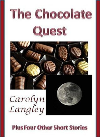 The Chocolate Quest: Plus Four other Short Stories Carolyn Langley