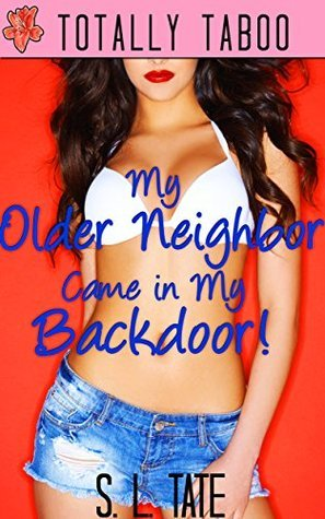 My Older Neighbor Came in My Backdoor!  by  S. L. Tate