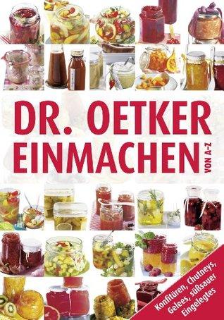 Einmachen von A-Z: Konfitüren, Chutneys, Gelees, Süßsauer Eingelegtes  by  Dr. Oetker