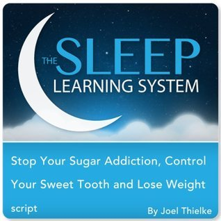 Stop Your Sugar Addiction, Control Your Sweet Tooth and Lose Weight with Hypnosis, Meditation, Relaxation, and Affirmations Joel Thielke