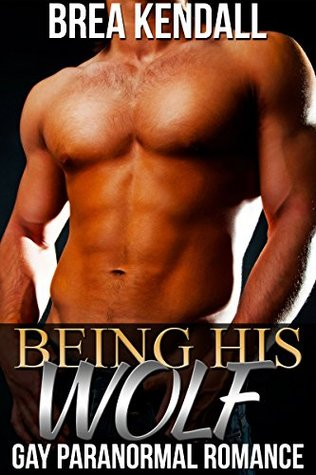 Being His Wolf  by  Brea Kendall