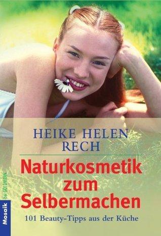 Naturkosmetik zum Selbermachen: 101 Beauty-Tipps aus der Küche  by  Heike Helen Rech