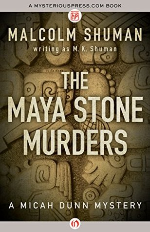 The Maya Stone Murders (The Micah Dunn Mysteries Book 1) Malcolm Shuman