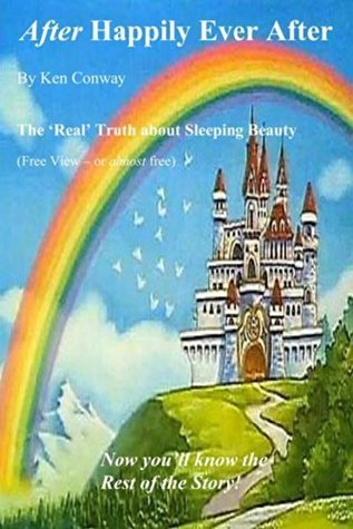 After Happily Ever After - The Real Truth about Sleeping Beauty: Free View - The Real Truth about Sleeping Beauty  by  Ken Conway