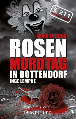 Rosenmordtag in Dottendorf: Mord in Bonn  by  Inge Lempke