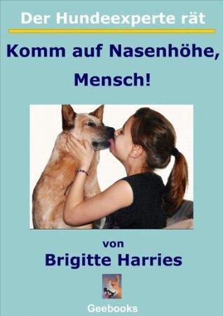 Der Hundeexperte rät - Komm auf Nasenhöhe, Mensch!: Mit dem Hund auf du und du Brigitte Harries