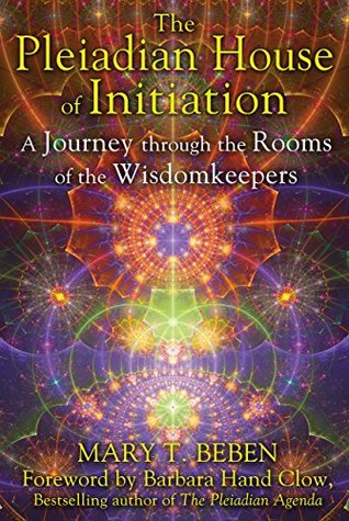 The Pleiadian House of Initiation: A Journey through the Rooms of the Wisdomkeepers  by  Mary T. Beben