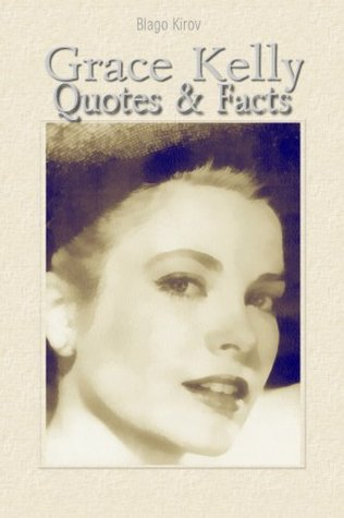 Grace Kelly: Quotes & Facts  by  Blago Kirov
