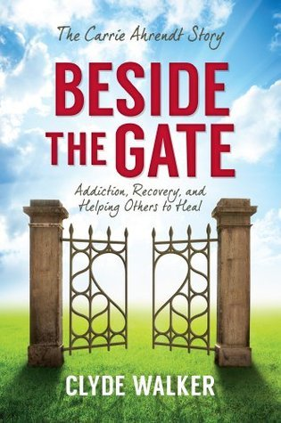 Beside the Gate: The Carrie Ahrendt Story  by  Clyde Walker