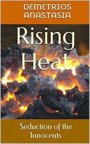 Rising Heat: Seduction of Innocence (Passions Unfolding ... Book 5)  by  Demetrios Anastasia