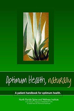 Optimum Health, Naturally: A Patient Handbook for Optimum Health Dr. David Hartz DC