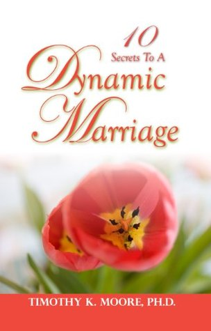 10 Secrets To A Dynamic Marriage  by  Dr. Timothy Moore