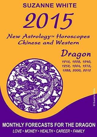 2015 Dragon New Astrology Horoscopes: Chinese and Western Suanne White