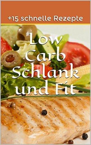 Low Carb Schlank und Fit: +15 schnelle Rezepte  by  Tony T.