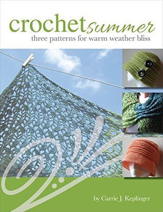 Crochet Summer: Three Patterns for Warm Weather Bliss  by  Carrie Keplinger