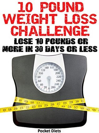10 Pound Weight Loss Challenge: Lose 10 Pounds or More in 30 Days or Less  by  Pocket Diets