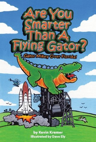 Are You Smarter Than A Flying Gator?: Gator Mikey Over Florida  by  Kevin Kremer