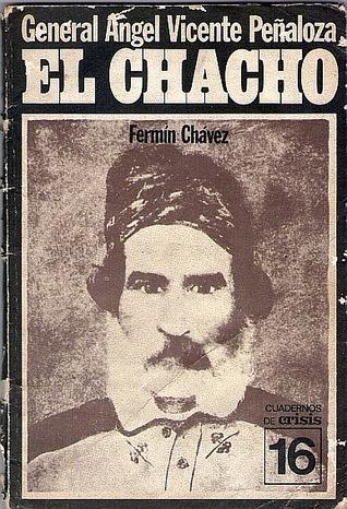 General Ángel Vicente Peñaloza: El Chacho  by  Fermín Chávez