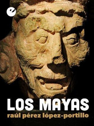 Los mayas Raúl Pérez López-Portillo