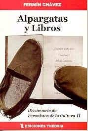 Alpargatas y libros : diccionario de peronistas de la cultura Fermín Chávez