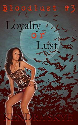 Loyalty or Lust: Interracial Vampire Romance (Bloodlust Book 3)  by  Kendra Skye