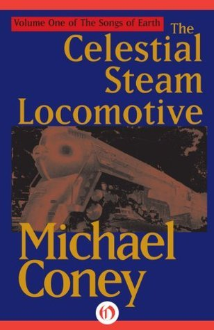 The Celestial Steam Locomotive (The Songs of Earth Book 1) Michael G. Coney