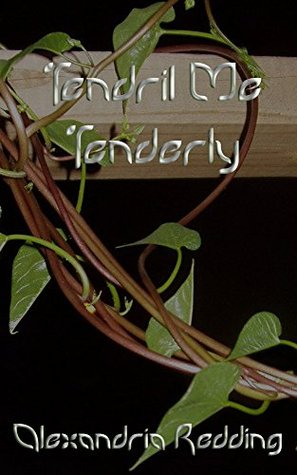 Tendril Me Tenderly  by  Alexandria Redding