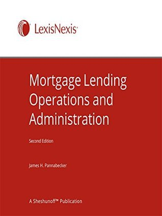 Mortgage Lending Operations and Administration James H Pannabecker