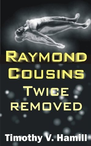 Raymond Cousins, Twice Removed Timothy V. Hamill