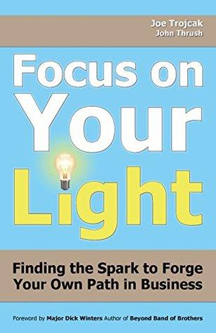Focus on Your Light Joe Trojcak