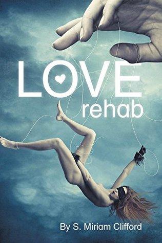 Love Rehab  by  S.Miriam Clifford