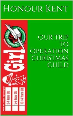 Our Trip to Operation Christmas Child  by  Honour Kent