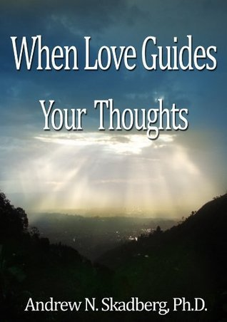 When Love Guides your Thoughts Andrew Skadberg