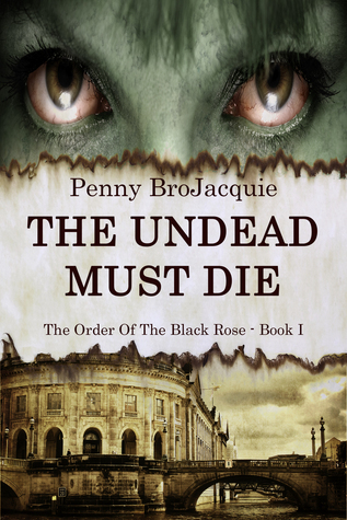 The Undead Must Die (The Order of the Black Rose, #1)  by  Penny BroJacquie