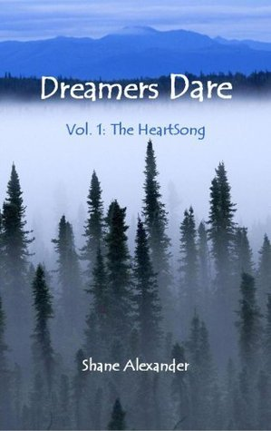 Dreamers Dare Volume 1: The HeartSong  by  Shane Alexander