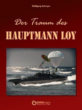 Der Traum des Hauptmann Loy Wolfgang Schreyer