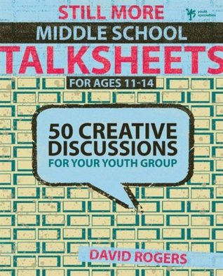 Still More Middle School Talksheets: 50 Creative Discussions for Your Youth Group For Ages 11-14 David    Rogers