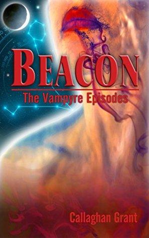 Beacon (The Vampyre Episodes Book 2) C. Callaghan Grant