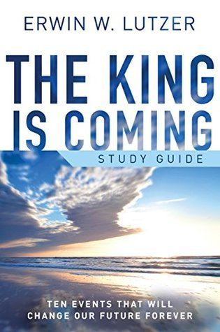 The King is Coming Study Guide: Ten Events That Will Change Our Future Forever  by  Erwin W. Lutzer