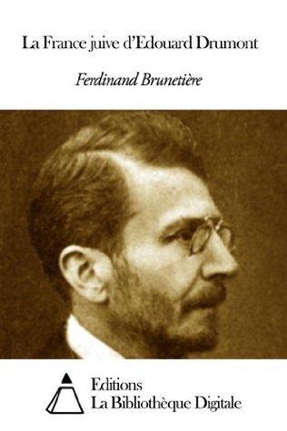 La France juive dEdouard Drumont Ferdinand Brunetière