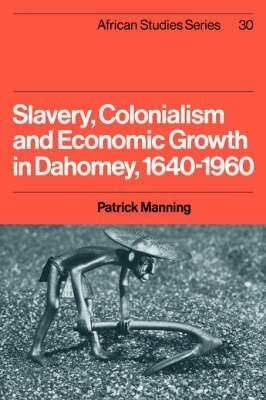 Slavery, Colonialism and Economic Growth in Dahomey, 1640 1960 Patrick Manning
