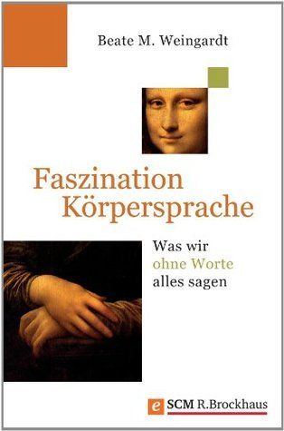 Faszination Körpersprache: Was wir ohne Worte alles sagen  by  Beate M. Weingardt