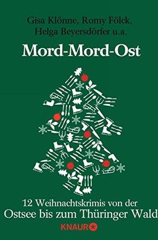 Mord-Mord-Ost. 12 Weihnachtskrimis von der Ostsee bis zum Thüringer Wald  by  Jutta Maria Herrmann