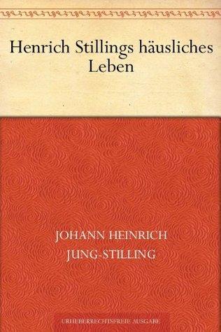 Henrich Stillings häusliches Leben  by  Johann Heinrich Jung-Stilling